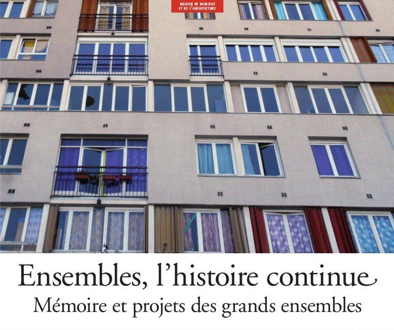 Ensembles, l'histoire continue. Mémoire et projets des grands ensembles.